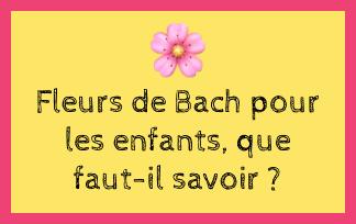 Les fleurs de Bach chez les enfants, ce qu'il faut savoir.