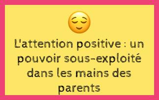 L'attention positive : un pouvoir sous-exploité dans les mains des parents