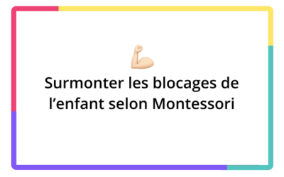Aider l'enfant à surmonter ses blocages selon Montessori