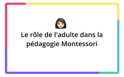 Le rôle de l'adulte dans la pédagogie Montessori